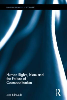 Human Rights, Islam and the Failure of Cosmopolitanism - Edmunds, June
