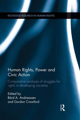 Human Rights, Power and Civic Action: Comparative analyses of struggles for rights in developing societies - Andreassen, Bard A. (Editor), and Crawford, Gordon (Editor)