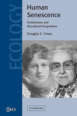 Human Senescence: Evolutionary and Biocultural Perspectives - Crews, Douglas E.