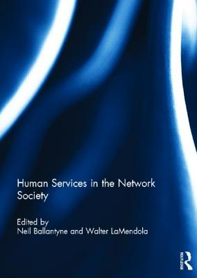 Human Services in the Network Society - Ballantyne, Neil (Editor), and Mendola, Walter La (Editor)