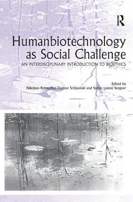 Humanbiotechnology as Social Challenge: An Interdisciplinary Introduction to Bioethics - Schipanski, Dagmar