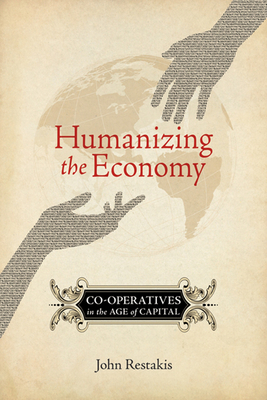 Humanizing the Economy: Co-Operatives in the Age of Capital - Restakis, John