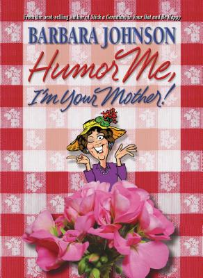 Humor Me, I'm Your Mother! - Johnson, Barbara