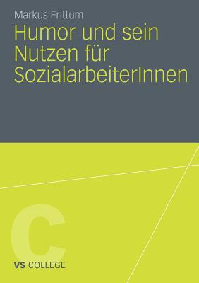Humor Und Sein Nutzen Fur Sozialarbeiterinnen - Frittum, Markus