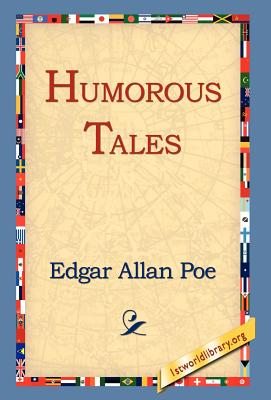 Humorous Tales - Poe, Edgar Allan, and 1st World Library (Editor), and 1stworld Library (Editor)