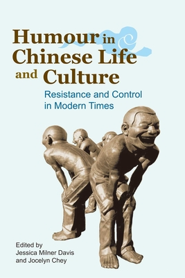 Humour in Chinese Life and Culture: Resistance and Control in Modern Times - Davis, Jessica Milner (Editor), and Chey, Jocelyn (Editor)