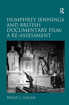 Humphrey Jennings and British Documentary Film: A Re-assessment - Logan, Philip C.