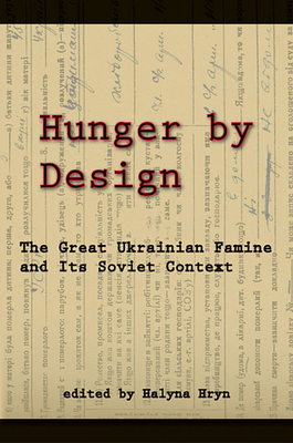 Hunger by Design: The Great Ukrainian Famine and Its Soviet Context - Hryn, Halyna (Editor)