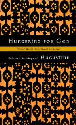 Hungering for God: Selected Writings - Saint Augustine of Hippo, and Jones, Timothy K (Editor), and Beasley-Topliffe, Keith (Adapted by)