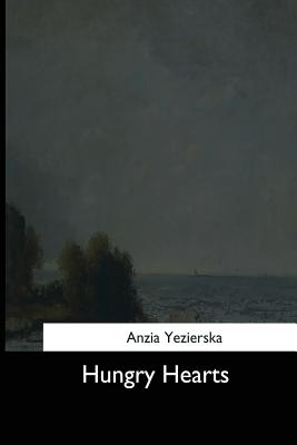Hungry Hearts - Yezierska, Anzia