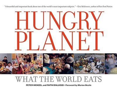 Hungry Planet: What the World Eats - D'Aluisio, Faith, and Menzel, Peter (Photographer)