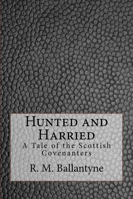 Hunted and Harried: A Tale of the Scottish Covenanters - Ballantyne, R M