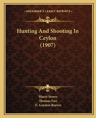 Hunting and Shooting in Ceylon (1907) - Storey, Harry
