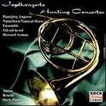 Hunting Concertos for Natural Horn and Orchestra - Hansjörg Angerer (natural horn); Howard Arman (conductor)