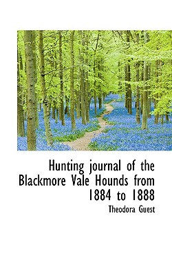 Hunting Journal of the Blackmore Vale Hounds from 1884 to 1888 - Guest, Theodora