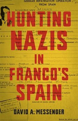 Hunting Nazis in Franco's Spain - Messenger, David A