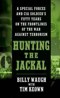 Hunting the Jackal: A Special Forces and CIA Soldier's Fifty Years on the Frontlines of the War Against Terrorism - Waugh, Billy, and Keown, Tim