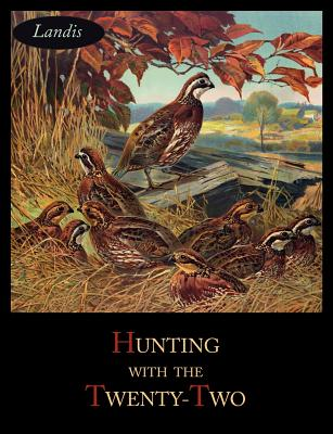 Hunting with the Twenty-Two - Landis, Charles Singer