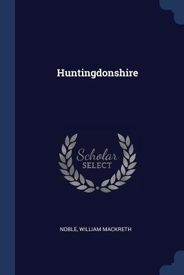 Huntingdonshire - Noble, William Mackreth