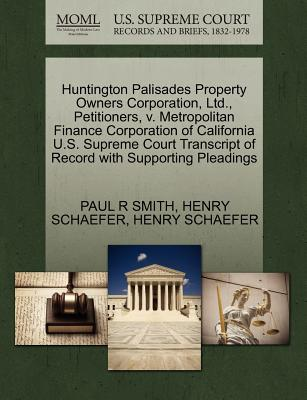 Huntington Palisades Property Owners Corporation, Ltd., Petitioners, V. Metropolitan Finance Corporation of California U.S. Supreme Court Transcript of Record with Supporting Pleadings - Smith, Paul R, and Schaefer, Henry