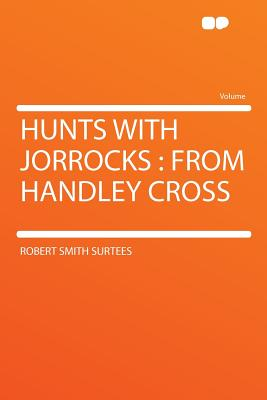 Hunts with Jorrocks: From Handley Cross - Surtees, Robert Smith