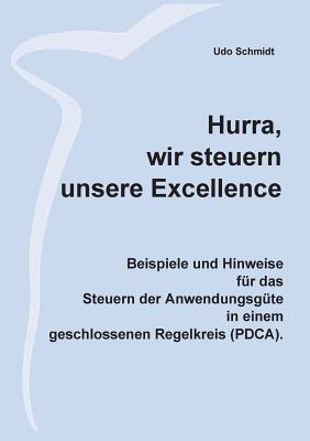 Hurra, wir steuern unsere Excellence: Beispiele und Hinweise f?r das Steuern der Anwendungsg?te in einem geschlossenen Regelkreis (PDCA) - Schmidt, Udo