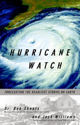 Hurricane Watch: Forecasting the Deadliest Storms on Earth - Williams, Jack, and Sheets, Bob