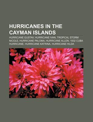 Hurricanes in the Cayman Islands: Hurricane Gustav, Hurricane Ivan, Tropical Storm Nicole, Hurricane Paloma, Hurricane Allen - Books, LLC (Creator)