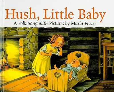 Hush, Little Baby: A Folk Song with Pictures - Frazee, Marla