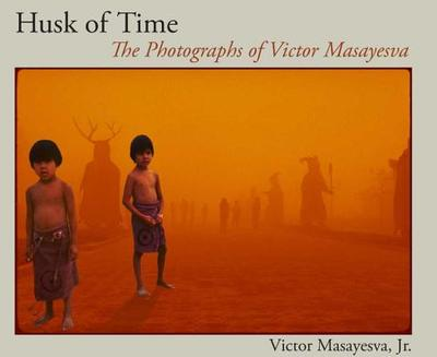 Husk of Time: The Photographs of Victor Masayesva - Masayesva, Victor, and Singer, Beverly R (Introduction by)