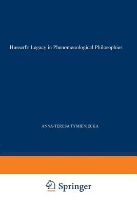 Husserl S Legacy in Phenomenological Philosophies: New Approaches to Reason, Language, Hermeneutics, the Human Condition. Book 3 Phenomenology in the World Fifty Years After the Death of Edmund Husserl - Tymieniecka, Anna-Teresa (Editor)
