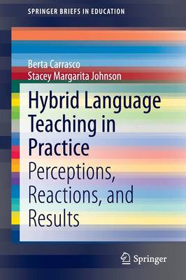 Hybrid Language Teaching in Practice: Perceptions, Reactions, and Results - Carrasco, Berta, and Johnson, Stacey Margarita