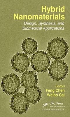Hybrid Nanomaterials: Design, Synthesis, and Biomedical Applications - Cai, Weibo