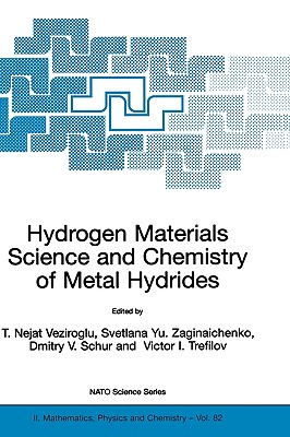 Hydrogen Materials Science and Chemistry of Metal Hydrides - Veziroglu, T Nejat, PH.D. (Editor), and Zaginaichenko, Svetlana Yu (Editor), and Schur, Dmitry V (Editor)