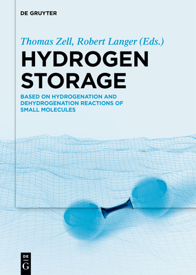 Hydrogen Storage: Based on Hydrogenation and Dehydrogenation Reactions of Small Molecules - Zell, Thomas (Editor), and Langer, Robert (Editor), and Schaub, Thomas (Contributions by)