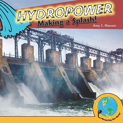 Hydropower: Making a Splash! - Hansen, Amy S