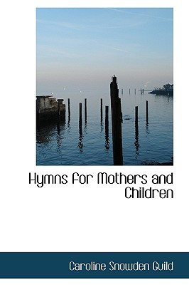 Hymns for Mothers and Children - Guild, Caroline Snowden