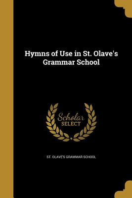 Hymns of Use in St. Olave's Grammar School - St Olave's Grammar School (Creator)