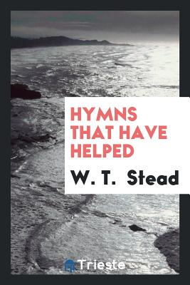 Hymns That Have Helped - Stead, W T