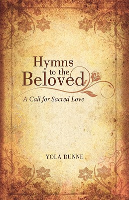 Hymns to the Beloved: A Call for Sacred Love - Dunne, Yola