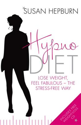Hypnodiet: Lose weight, feel fabulous - the stress-free way - Hepburn, Susan
