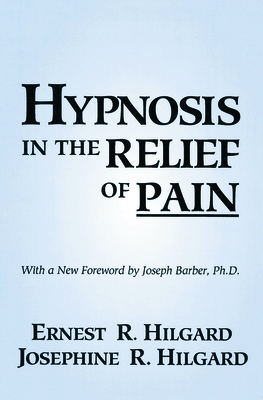 Hypnosis in the Relief of Pain: Expanding the Goals of Psychotherapy - Hilgard, Ernest R