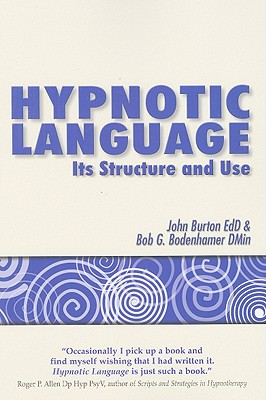 Hypnotic Language: Its Structure and Use - Burton, John J, and Bodenhamer, Bobby G