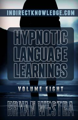 Hypnotic Language Learnings: Learn How to Hypnotize Anyone Covertly and Indirectly by Simply Talking to Them: The Ultimate Guide to Mastering Conversational Hypn, Persuasion, and Influenceosis, Nlp - Westra, Bryan