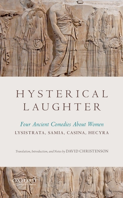 Hysterical Laughter: Four Ancient Comedies about Women - Christenson, David (Translated by)