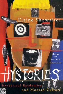 Hystories: Hysterical Epidemics and Modern Culture - Showalter, Elaine