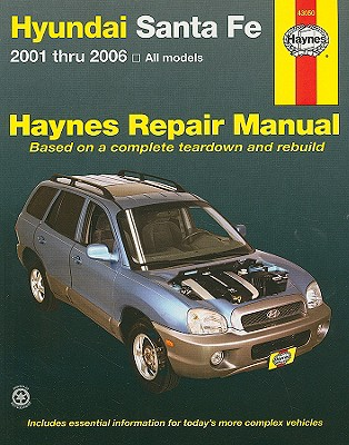 Hyundai Santa Fe 2001 Thru 2006: All Models - Imhoff, Tim, and Haynes, John H