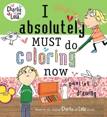 I Absolutely Must Do Coloring Now or Painting or Drawing - Child, Lauren