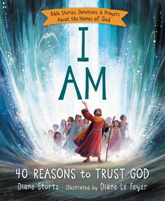 I Am: 40 Reasons to Trust God - Stortz, Diane M