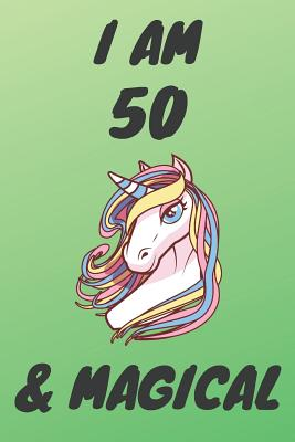I Am 50 And Magical: Unicorn 50th Birthday Journal Present / Gift for Women & Men Green Theme (6 x 9 - 110 Blank Lined Pages) - Publishing, Unicorn